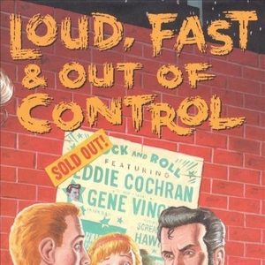 Loud, Fast & Out of Control: The Wild Sounds of '50s Rock album cover