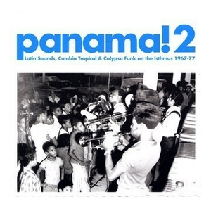 Panama! 2: Latin Sounds, Cumbia Tropical And Calypso Funk On The Isthmus 1967-77 album cover