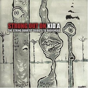 Strung Out On Kid A: The String Quartet Tribute To Radiohead album cover