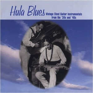 Hula Blues: Vintage Steel Guitar Instrumentals From The '30 And '40s album cover