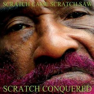 Scratch Came, Scratch Saw, Scratch Conquered album cover