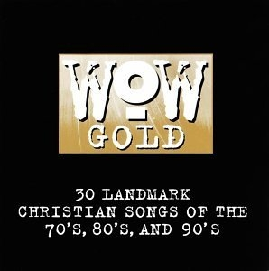 WOW Gold: 30 Landmark Christian Songs of the 70's, 80's, and 90's album cover