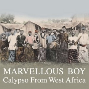 Marvellous Boy: Calypso From West Africa album cover