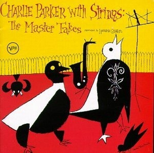 Charlie Parker with Strings: The Master Takes album cover