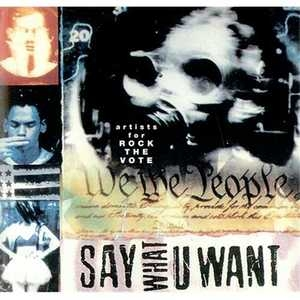 Say What U Want: Artists for Rock the Vote album cover