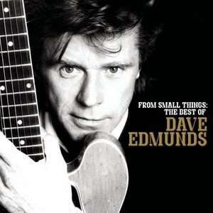 From Small Things: The Best Of Dave Edmunds album cover