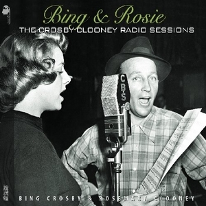 Bing & Rosie: The Crosby-Clooney Radio Sessions album cover