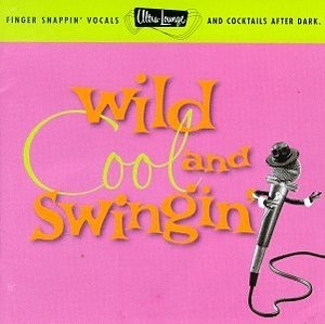 Ultra-Lounge, Volume 5: Wild, Cool & Swingin' album cover