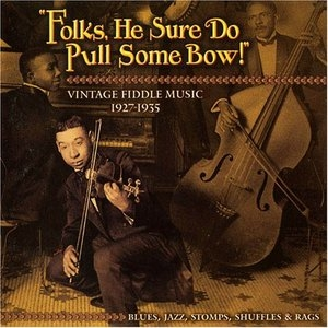 Folks, He Sure Do Pull Some Bow!: Vintage Fiddle Music 1927-1935 album cover