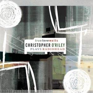 True Love Waits: O'Riley Plays Radiohead album cover
