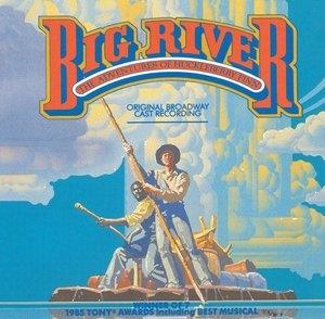 Big River: The Adventures Of Huckleberry Finn (1985 Original Broadway Cast) album cover