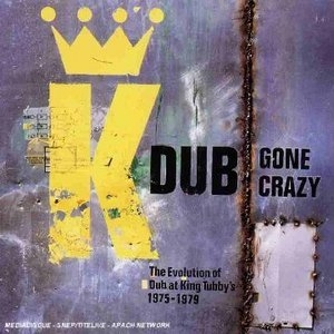 Dub Gone Crazy: The Evolution Of Dub At King Tubby's 1975-1979 album cover