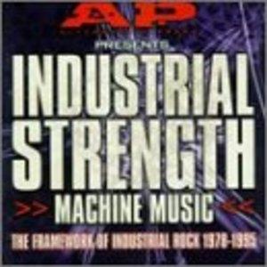Industrial Strength Machine Music: Framework of Industrial Rock 1978-1995  album cover