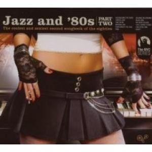 Jazz And '80s Part Two: The Coolest And Sexiest Second Songbook Of The Eighties album cover