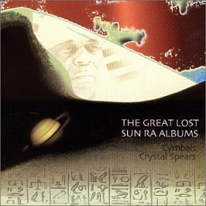 The Great Lost Sun Ra Albums: Cymbals & Crystal Spears  album cover