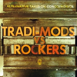 Tradi-Mods vs. Rockers Alternative Takes On Congotronics album cover