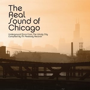 The Real Sound Of Chicago: Underground Disco From The Windy City album cover