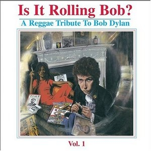 Is It Rolling Bob? A Reggae Tribute To Bob Dylan Vol.1 album cover