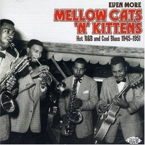 Even More Mellow Cats 'N' Kittens: Hot R&B And Cool Blues 1945-1951 album cover