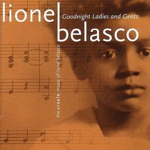 Goodnight Ladies And Gents: The Creole Music Of Lionel Belasco album cover