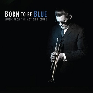 Born To Be Blue (Music From The Motion Picture)  album cover
