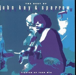 The Best Of John Kay & Sparrow: Tighten Up Your Wig album cover