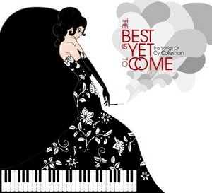 The Best Is Yet To Come: The Songs Of Cy Coleman album cover