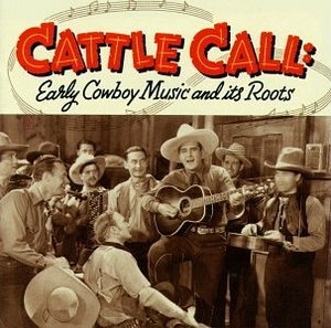 Cattle Call: Early Cowboy Music And Its Roots album cover