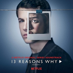 13 Reasons Why: Season 2 (A Netflix Original Series Soundtrack) album cover