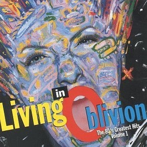 Living In Oblivion: The 80's Greatest Hits Vol.1 album cover