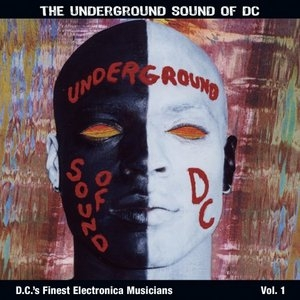 The Underground Sound Of DC: D.C.'s Finest Electronica Musicians Vol. 1 album cover