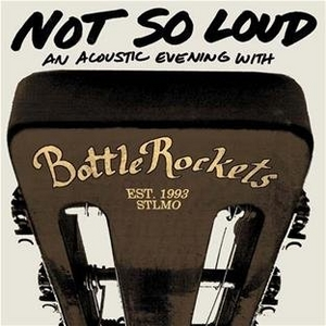 Not So Loud (An Acoustic Evening With The Bottle Rockets) album cover