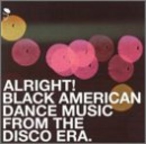 Alright! Black American Dance Music From The Disco Era album cover