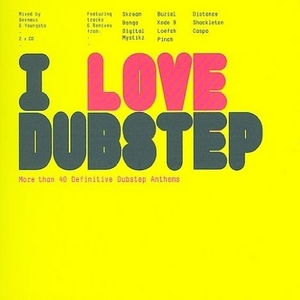 I Love Dubstep: More Than 40 Definitive Dubstep Anthems album cover