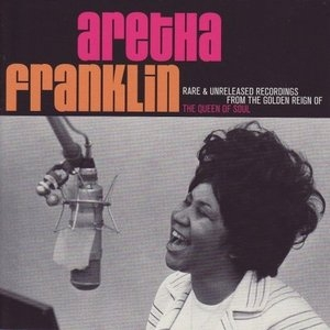 Rare & Unreleased Recordings From The Golden Reign Of The Queen Of Soul album cover