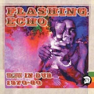 Flashing Echo: Trojan In Dub 1970-80 album cover