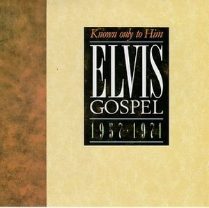 Elvis Gospel-Known Only To Him-1957-1971 album cover