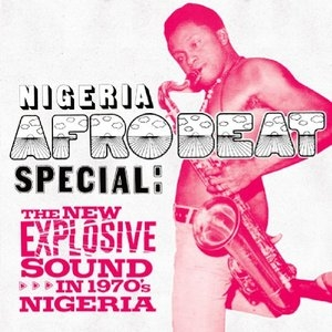 Nigeria Afrobeat Special: The New Explosive Sound in 1970s Nigeria album cover