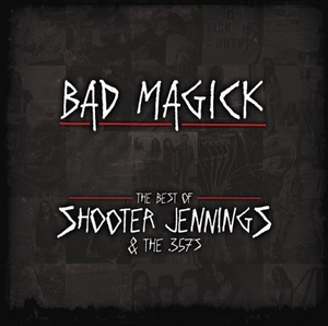 Bad Magick: The Best Of Shooter Jennings & The .357's album cover