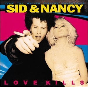 Sid & Nancy: Love Kills (Music From The Motion Picture Soundtrack) album cover