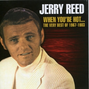 When You're Hot...The Very Best Of Jerry Reed: 1967-1983 album cover