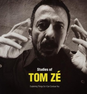 Studies Of Tom Zé: Explaining Things So I Can Confuse You album cover