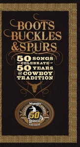 Boots, Buckles & Spurs: 50 Songs Celebrate 50 Years Of Cowboy Tradition album cover