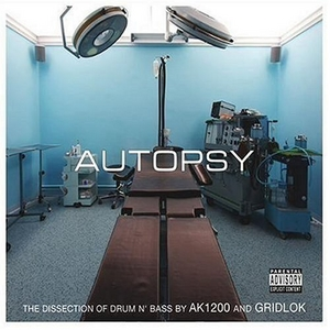 Autopsy: The Dissection Of Drum N' Bass By AK1200 And Gridlok album cover