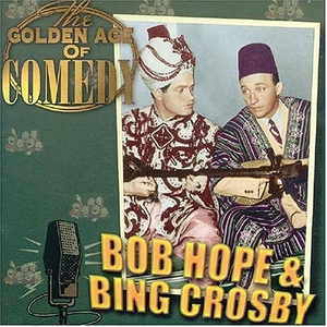The Golden Age Of Comedy: Bob Hope & Bing Crosby album cover