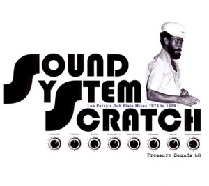 Sound System Scratch: Lee Perry's Dub Plate Mixes 1973 To 1979 album cover