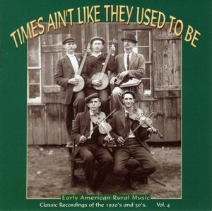 Times Ain't Like They Used To Be, Vol.4: Early American Rural Music album cover