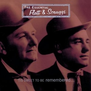 The Essential Flatt And Scruggs: Tis Sweet To Be Remembered album cover