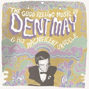 The Good Feeling Music Of Dent May & His Magnificent Ukulele album cover
