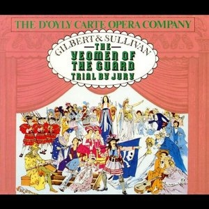 Gilbert & Sullivan: The Yeomen Of The Guard~ Trial By Jury album cover